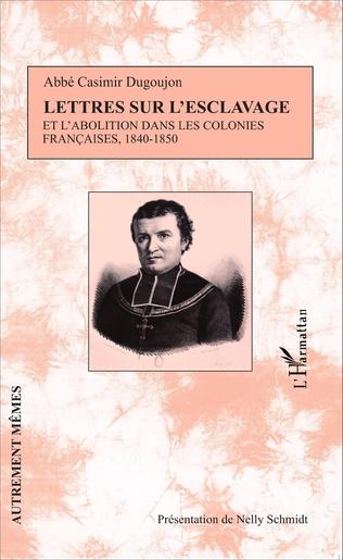 Couverture Lettres sur l'esclavage et l'abolition dans les colonies françaises, 1840-1850