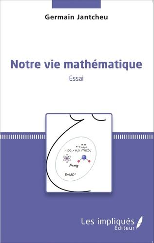 Couverture Notre vie mathématique