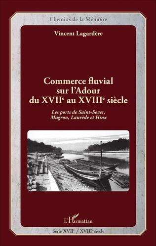 Couverture Commerce fluvial sur l'Adour du XVIIe au XVIIIe siècle