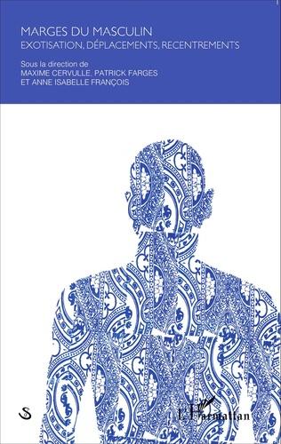 Couverture Marges du masculin : exotisation, déplacements, recentrements