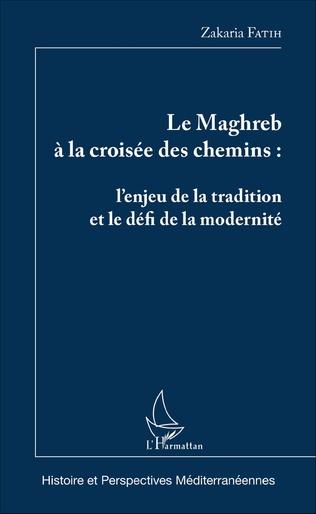 Couverture Le Maghreb à la croisée des chemins