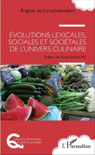 Couverture Evolutions lexicales, sociales et sociétales de l'univers culinaire