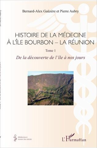 Couverture Histoire de la médecine à l'Île Bourbon - La Réunion