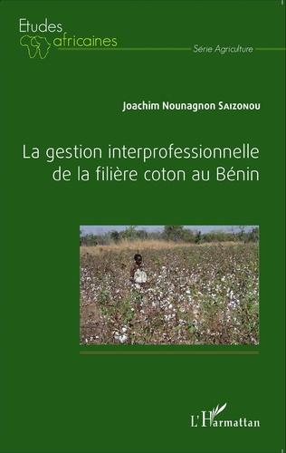 Couverture La gestion interprofessionnelle de la filière coton au Bénin