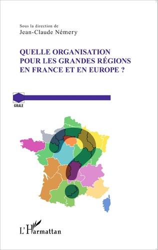 Couverture Quelle organisation pour les grandes régions en France et en Europe ?