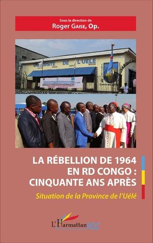 Couverture La rébellion de 1964 en RD Congo : cinquante ans après