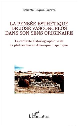 Couverture La pensée esthétique de José Vasconcelos dans son sens originaire