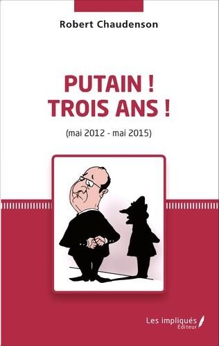 Couverture Putain ! Trois ans ! (mai 2012 - mai 2015)