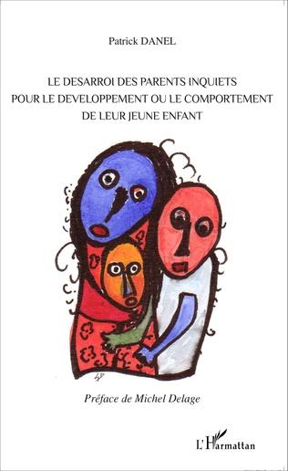 Couverture Le désarroi des parents inquiets pour le développement ou le comportement de leur jeune enfant