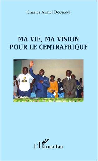 Couverture Ma vie, ma vision pour le Centrafrique