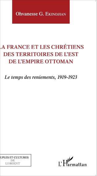 Couverture La France et les chrétiens des territoires de l'Est de l'Empire ottoman