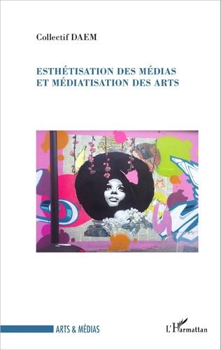 Couverture Esthétisation des médias et médiatisation des arts