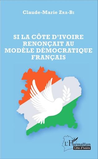 Couverture Si la Côte d'Ivoire renonçait au modèle démocratique français