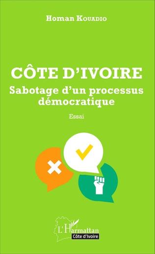 Couverture Côte d'Ivoire Sabotage d'un processus démocratique