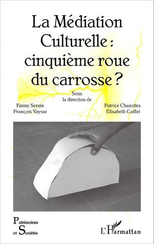 Couverture La Médiation Culturelle : cinquième roue du carrosse ?