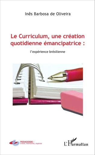 Couverture Le Curriculum, une création quotidienne émancipatrice : l'expérience brésilienne