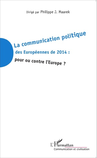 Couverture La communication politique des Européennes de 2014 : pour ou contre l'Europe ?