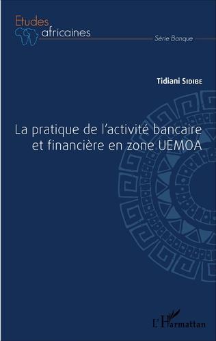 Couverture La pratique de l'activité bancaire et financière en zone UEMOA