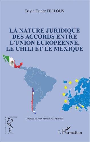 Couverture La nature juridique des accords entre l'Union Européenne, le Chili et le Mexique