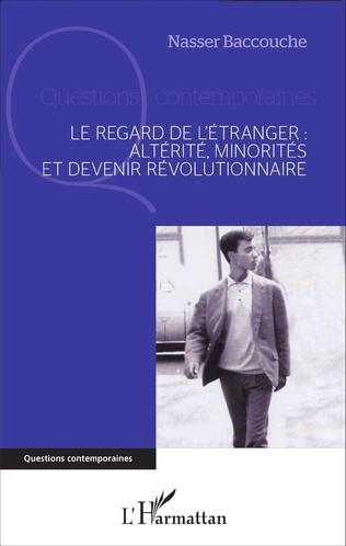 Couverture Le regard de l'étranger : altérité, minorités et devenir révolutionnaire