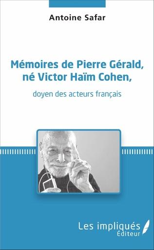 Couverture Mémoires de Pierre Gérald, né Victor Haïm Cohen, doyen des acteurs français