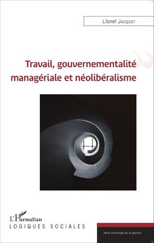 Couverture Travail, gouvernementalité managériale et néolibéralisme