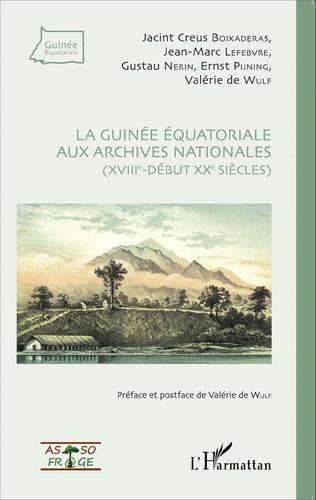 Couverture La Guinée équatoriale aux archives nationales (XVIIIe-début XXe siècles)