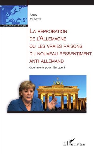 Couverture La réprobation de l'Allemagne ou les vraies raisons du nouveau ressentiment anti-allemand
