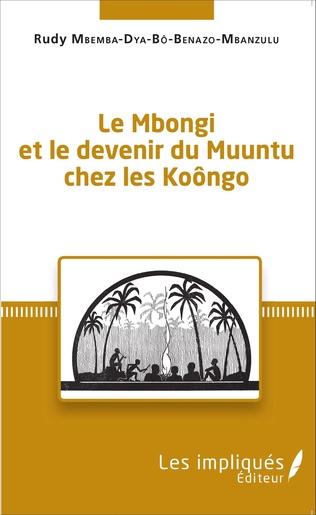 Couverture Le Mbongi et le devenir du Muuntu chez les Koôngo