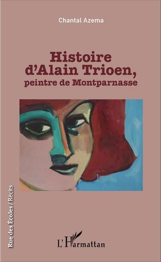 Couverture Histoire d'Alain Trioen, peintre de Montparnasse