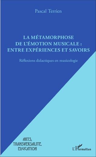 Couverture La métamorphose de l'émotion musicale : entre expériences et savoirs
