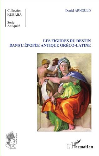Couverture Les Figures du destin dans l'épopée antique gréco-latine