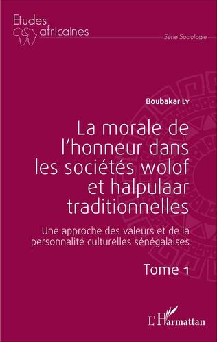 Couverture La morale de l'honneur dans les sociétés wolof et halpulaar traditionnelles (Tome 1)