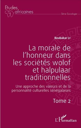 Couverture La morale de l'honneur dans les sociétés wolof et halpulaar traditionnelles (Tome 2)