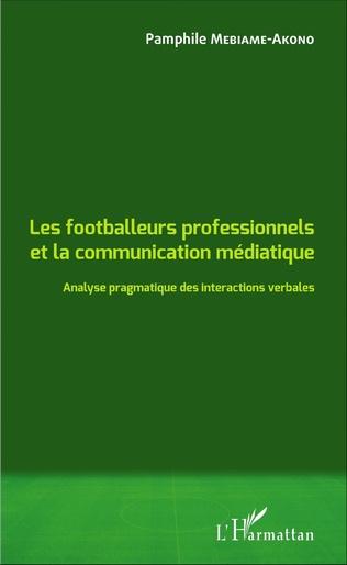 Couverture Les footballeurs professionnels et la communication médiatique