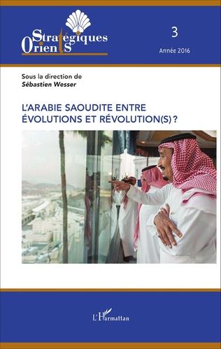 Couverture L'Arabie saoudite entre évolution et révolution(s) ?