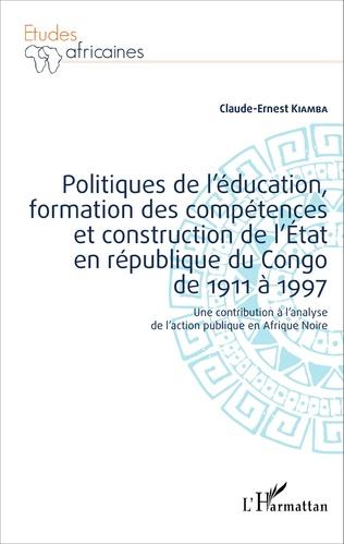 Couverture Politiques de l'éducation, formation des compétences et construction de l'État en république du Congo de 1911 à 1997