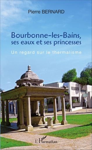 Couverture Bourbonne-les-Bains, ses eaux et ses princesses