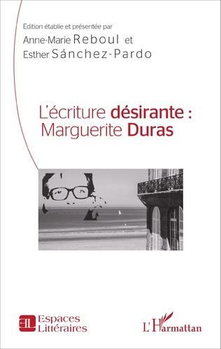 Couverture L'écriture désirante : Marguerite Duras
