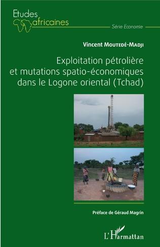 Couverture Exploitation pétrolière et mutations spatio-économiques dans le Logone oriental (Tchad)