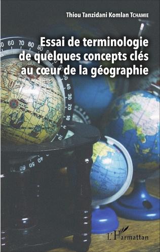 Couverture Essai de terminologie de quelques concepts clés au coeur de la géographie