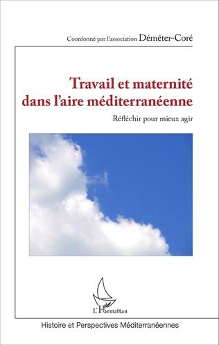 Couverture Travail et maternité dans l'aire méditerranéenne