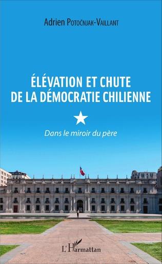 Couverture Élévation et chute de la démocratie chilienne