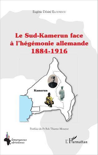 Couverture Le Sud-Kamerun face à l'hégémonie allemande 1884-1916