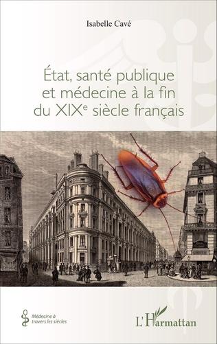 Couverture Etat, santé publique et médecine à la fin du XIXe siècle français