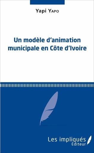 Couverture Un modèle d'animation municipale en Côte d'Ivoire