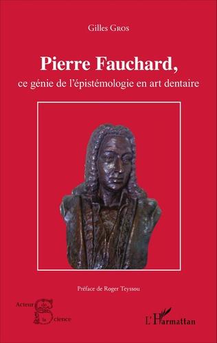 Couverture Pierre Fauchard, ce génie de l'épistémologie en art dentaire