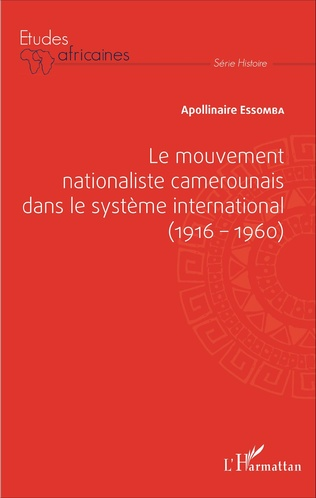 Couverture Le mouvement nationaliste camerounais dans le système international (1916-1960)