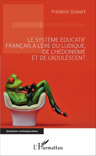 Couverture Le système éducatif français à l'ère du ludique, de l'hédonisme et de l'adulescent