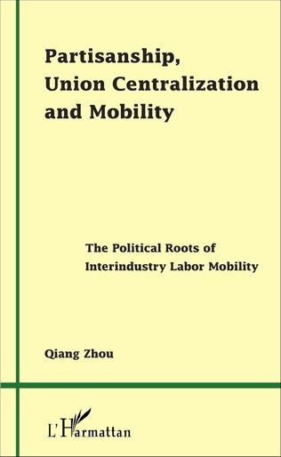 Couverture Partisanship, Union Centralization and Mobility